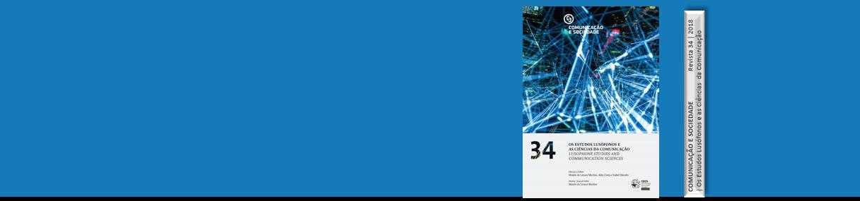 Comunicação e Sociedade | Vol. 34| Os Estudos Lusófonos e as Ciências da Comunicação