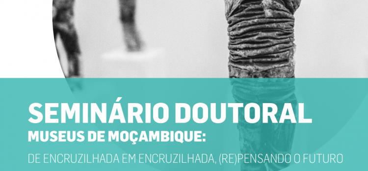 """Seminário doutoral sobre """"Museus de Moçambique: de encruzilhada em encruzilhada, (re)pensando o futuro"""""""